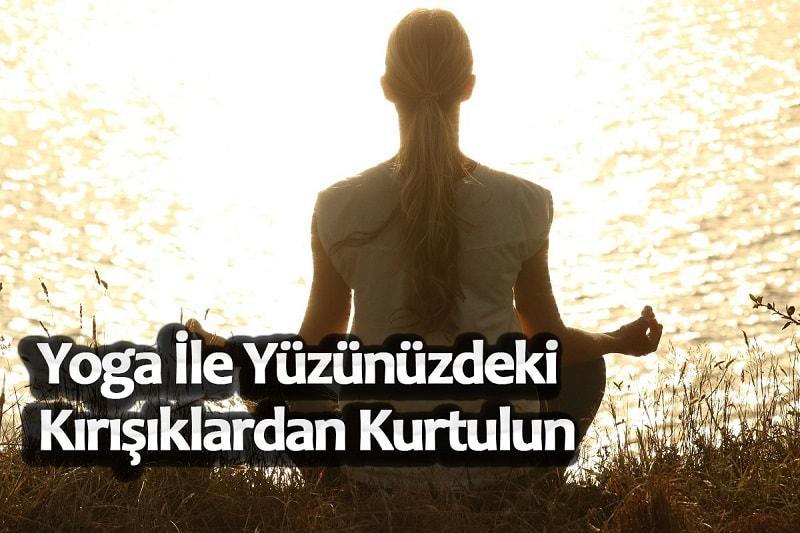 Yoga İle Yüzünüzdeki Kırışıklardan Kurtulun!